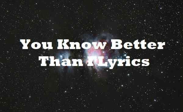 You Know Better Than I Lyrics