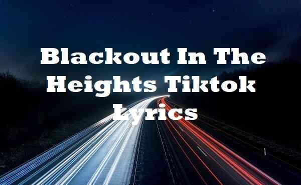 Blackout In The Heights Tiktok Lyrics