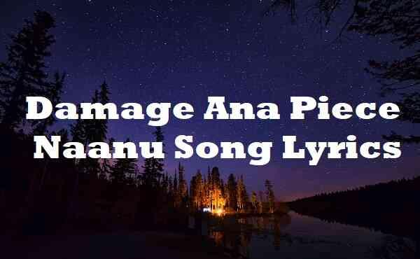 Damage Ana Piece Naanu Song Lyrics