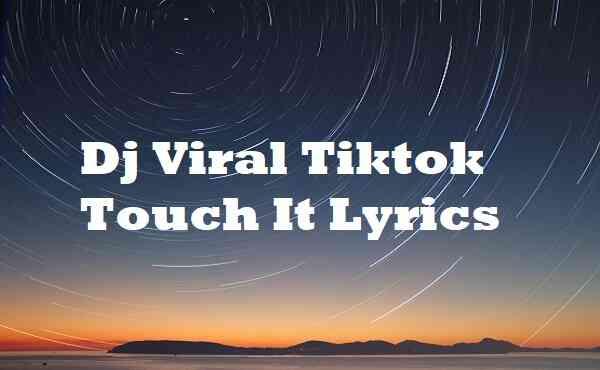 Dj Viral Tiktok Touch It Lyrics