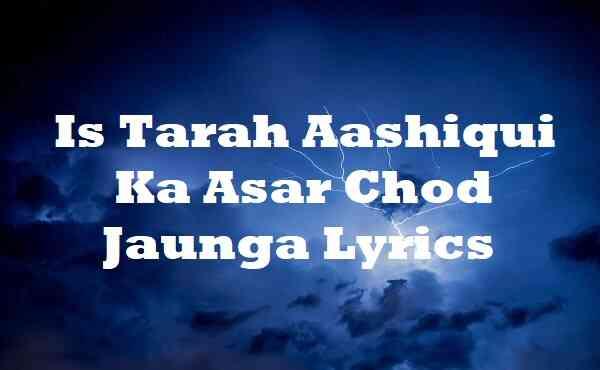 Is Tarah Aashiqui Ka Asar Chod Jaunga Lyrics