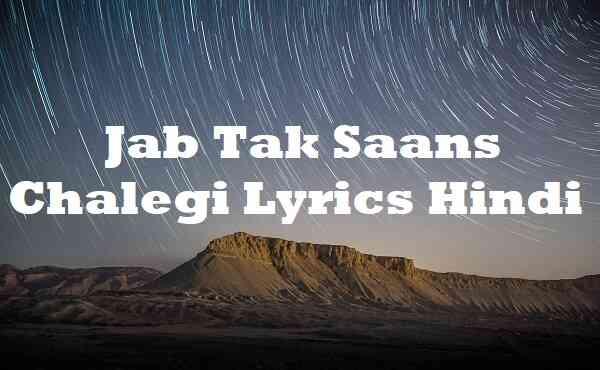 Jab Tak Saans Chalegi Lyrics Hindi