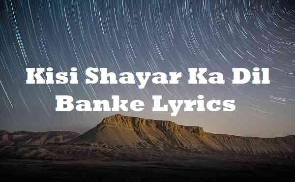 Kisi Shayar Ka Dil Banke Lyrics