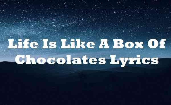 Life Is Like A Box Of Chocolates Lyrics