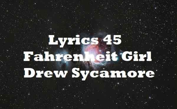 Lyrics 45 Fahrenheit Girl Drew Sycamore