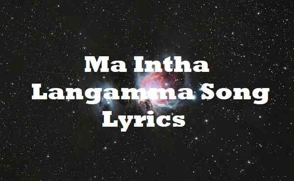 Ma Intha Langamma Song Lyrics