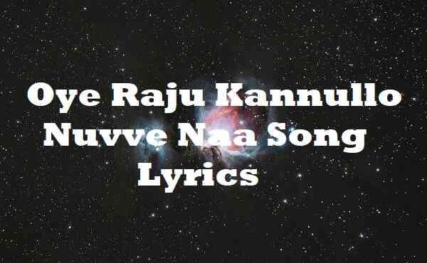 Oye Raju Kannullo Nuvve Naa Song Lyrics