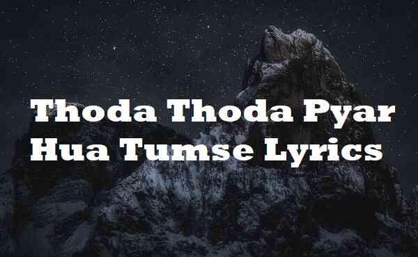 Thoda Thoda Pyar Hua Tumse Lyrics