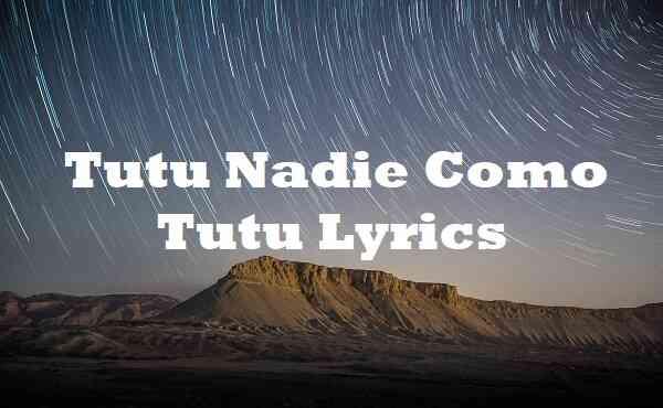 Tutu Nadie Como Tutu Lyrics