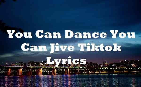 You Can Dance You Can Jive Tiktok Lyrics