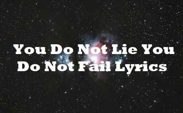 You Do Not Lie You Do Not Fail Lyrics