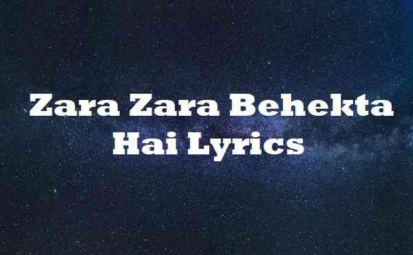 Zara Zara Behekta Hai Lyrics