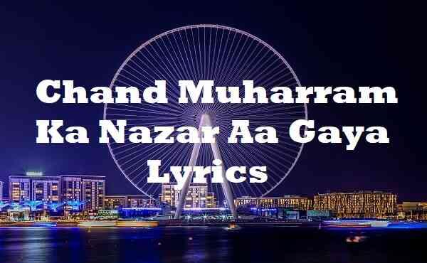 Chand Muharram Ka Nazar Aa Gaya Lyrics