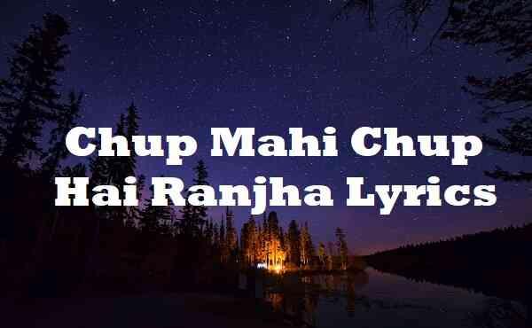 Chup Mahi Chup Hai Ranjha Lyrics