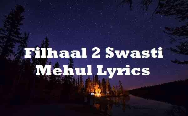 Filhaal 2 Swasti Mehul Lyrics