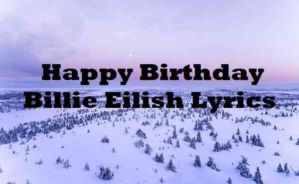 Happy Birthday Billie Eilish Lyrics