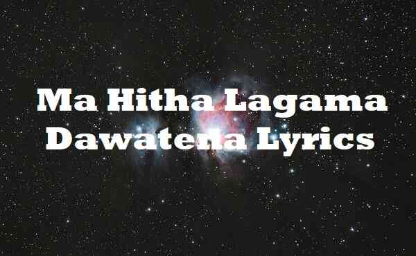 Ma Hitha Lagama Dawatena Lyrics