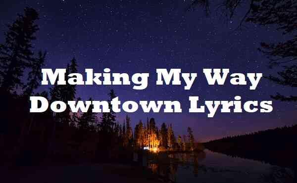 Making My Way Downtown Lyrics