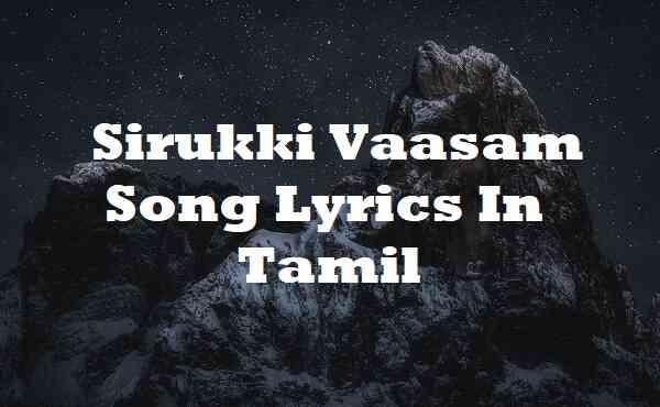 Sirukki Vaasam Song Lyrics In Tamil