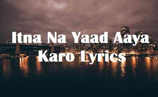 Itna Na Yaad Aaya Karo Lyrics
