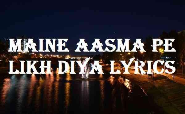 Maine Aasma Pe Likh Diya Lyrics