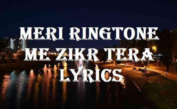 Meri Ringtone Me Zikr Tera Lyrics