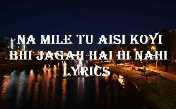 Na Mile Tu Aisi Koyi Bhi Jagah Hai Hi Nahi Lyrics